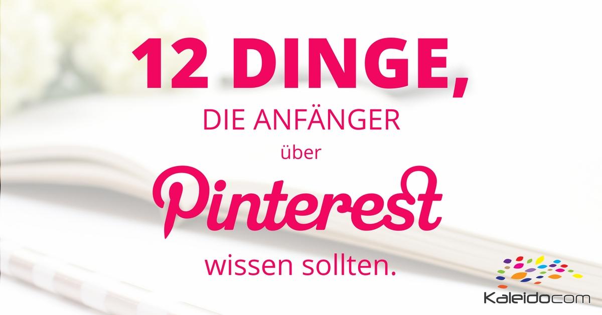 12 Dinge, die Anfänger über Pinterest wissen sollten